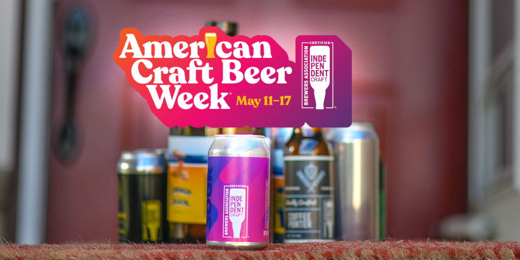 American Craft Beer Week (May 11-17) Celebrates Small and Independent Craft Breweries
